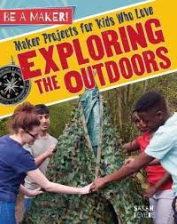 Be a Maker!: Maker Projects for Kids Who Love Exploring the Outdoors