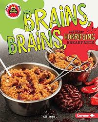 Brains, Brains, and Other Horrifying Breakfasts - Little Kitchen of Horrors
