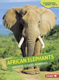 African Elephants: Massive Tusked Mammals (Comparing Animal Traits)