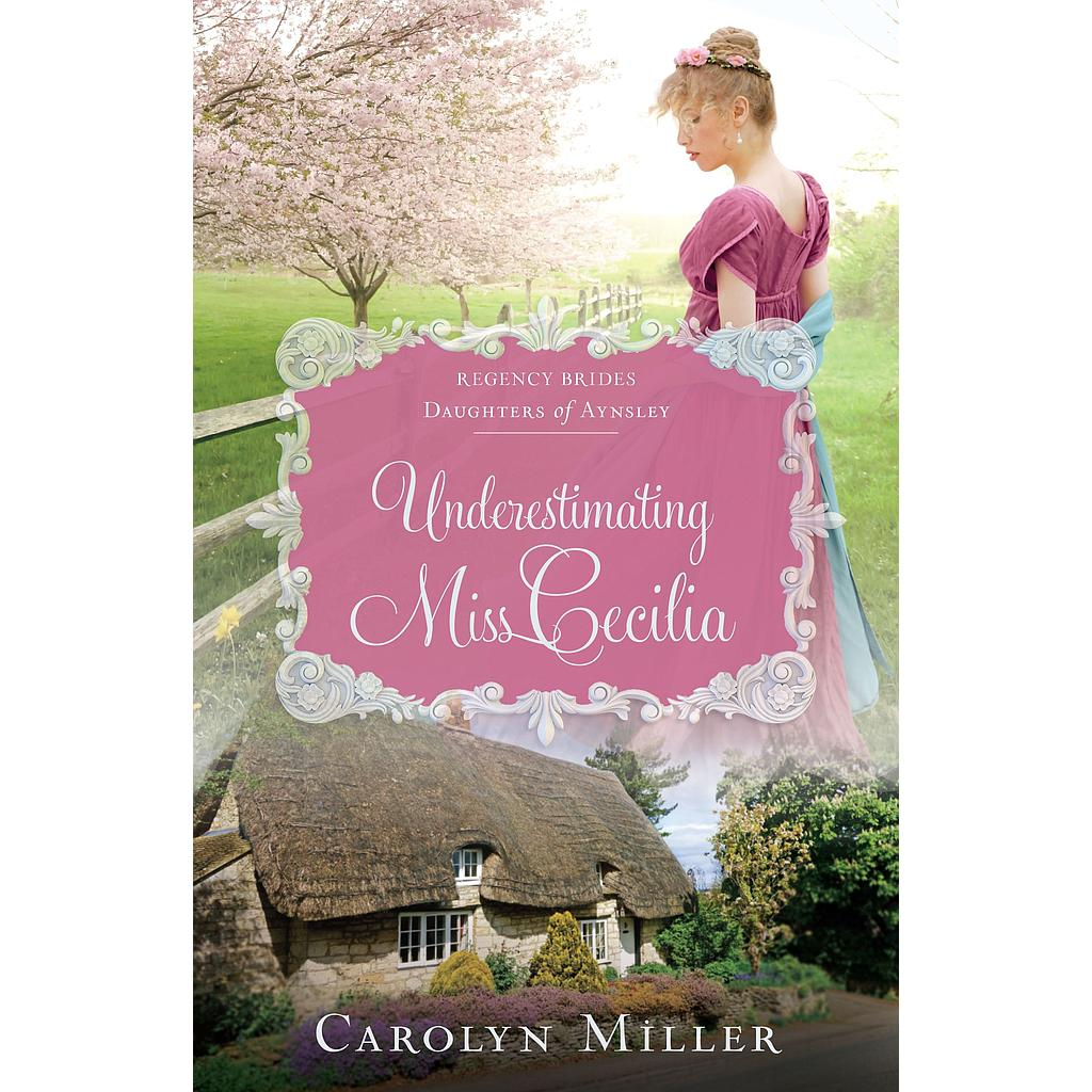 Underestimating Miss Cecilia: Regency Brides: Daughters of Aynsley # 2