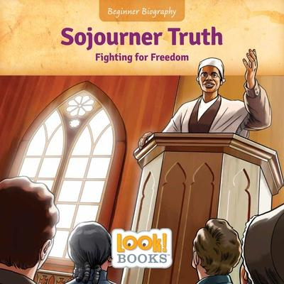 Beginner Biography (LOOK! Books): Sojourner Truth