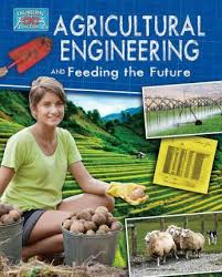 Agricultural Engineering and Feeding the Future - Engineering in Action