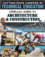 Cutting-Edge Careers in Technical Education: Dream Jobs in Architecture & Construction