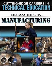 Cutting-Edge Careers in Technical Education: Dream Jobs in Manufacturing