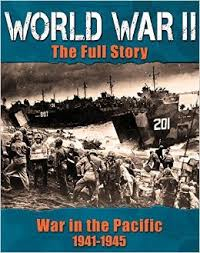 World War II: The Fully Story - War in the Pacific
