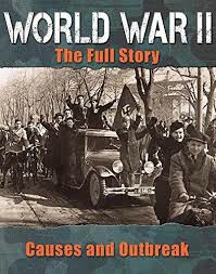 World War II: The Full Story - Causes and Outbreak