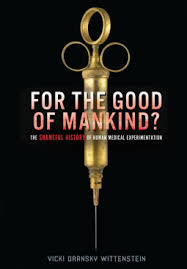 For the Good of Mankind: The Shameful History of Human Medical Experimentation