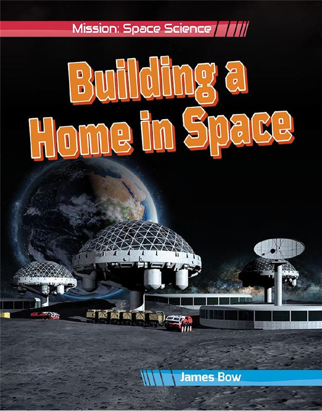 Building a Home in Space - Mission: Space Science