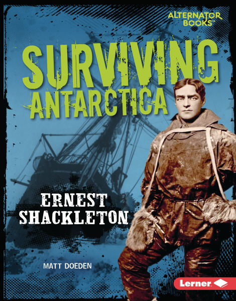 They Survived: Surviving Antarctica: Ernest Shackleton