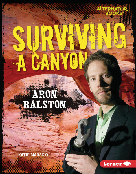 They Survived: Surviving a Canyon: Aron Ralston
